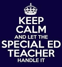 keep calm and let the special ed teacher handle it meme