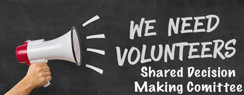 we need volunteers shared decision making committee